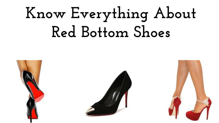 Know everything about red bottom shoes