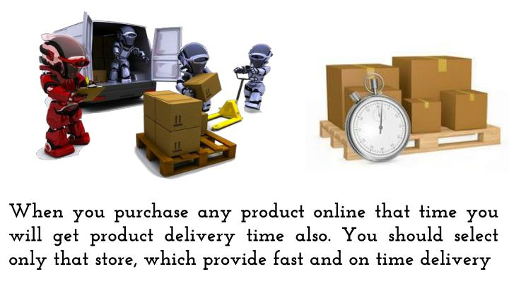 When you purchase any product online that time you will get product delivery time also.