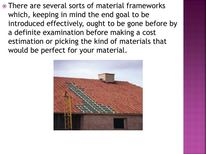 There are several sorts of material frameworks which, keeping in mind the end goal to be introduced effectively, ought to be gone before by a definite examination before making a cost estimation or picking the kind of materials that would be perfect for your material.