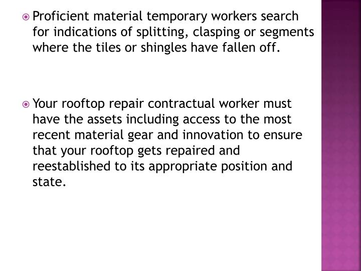 Proficient material temporary workers search for indications of splitting, clasping or segments where the tiles or shingles have fallen off
