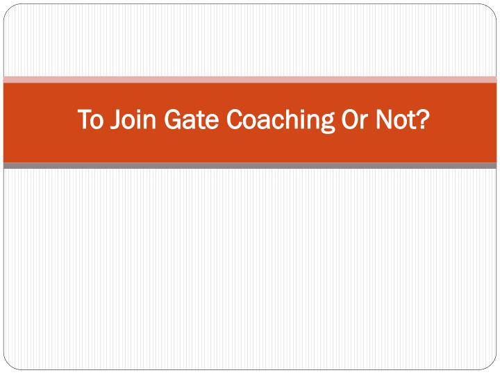 To Join Gate Coaching Or Not?