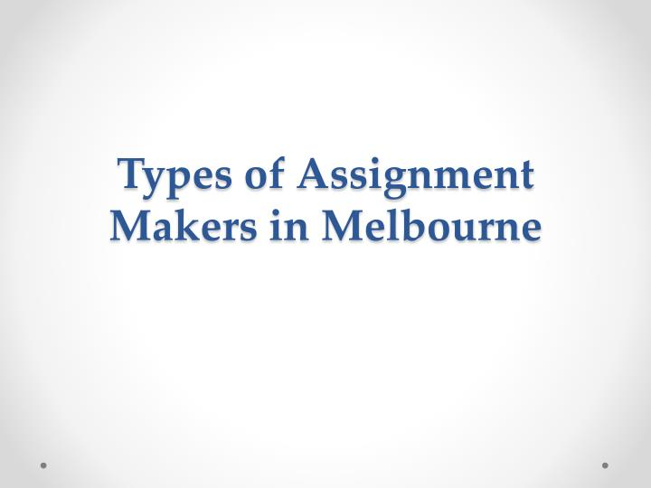 Types of assignment makers in melbourne