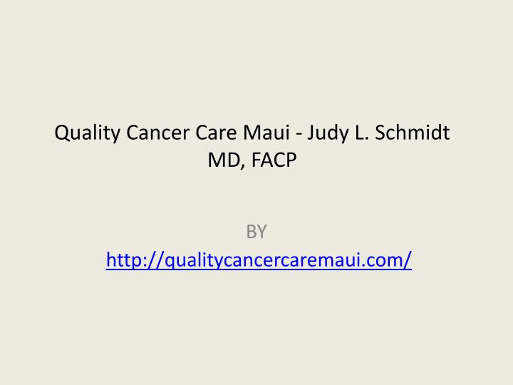 Quality cancer care maui judy l schmidt md facp