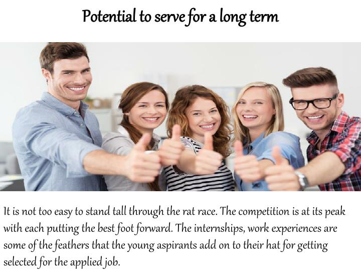 Potential to serve for a long term