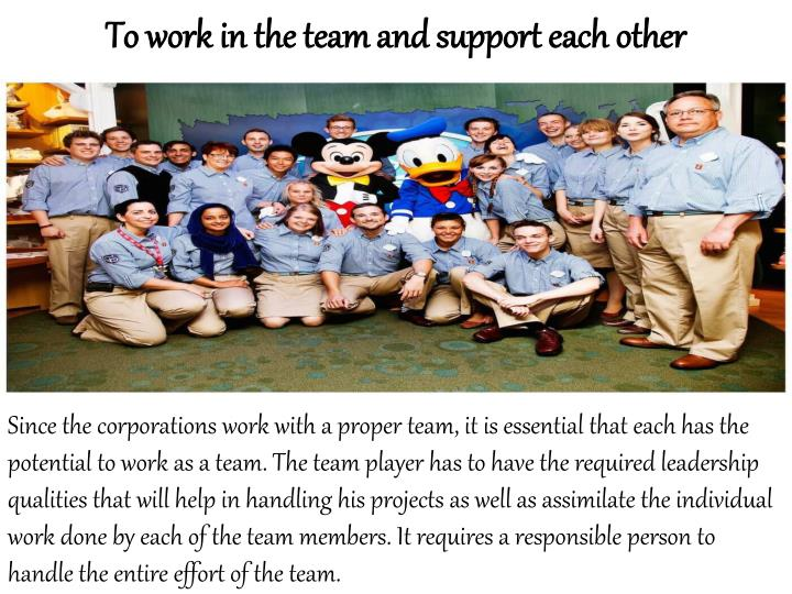 To work in the team and support each other