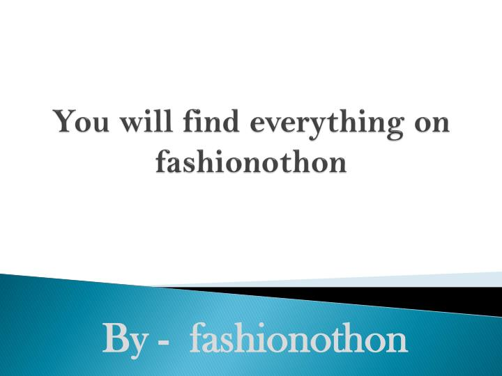 You will find everything on fashionothon