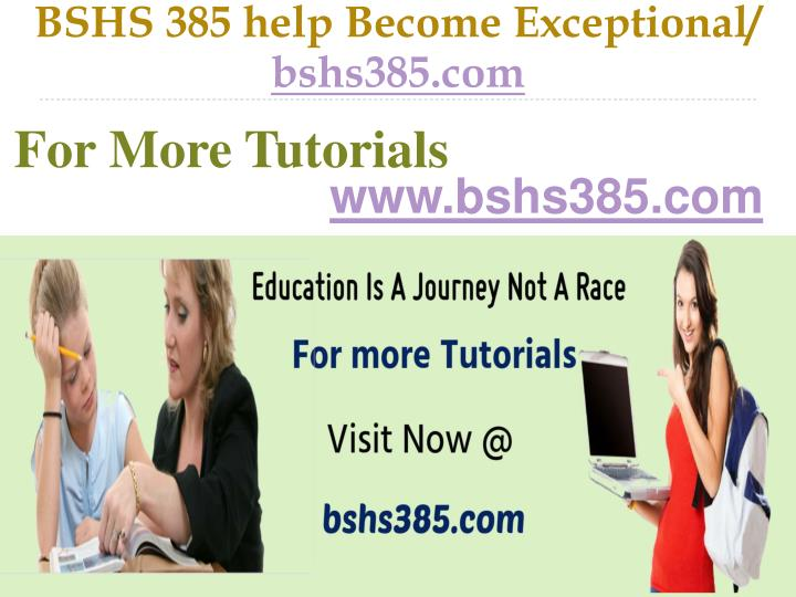 BSHS 385 help Become Exceptional/