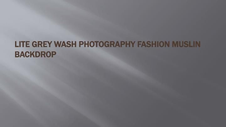 Lite Grey Wash Photography Fashion Muslin Backdrop