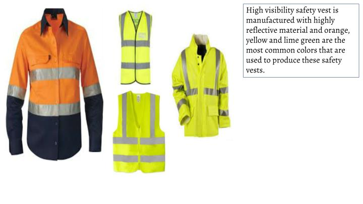 High visibility safety vest is manufactured with highly reflective material and orange, yellow and lime green are the most common colors that are used to produce these safety vests.
