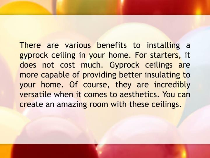 There are various benefits to installing a gyprock ceiling in your home. For starters, it does not c...