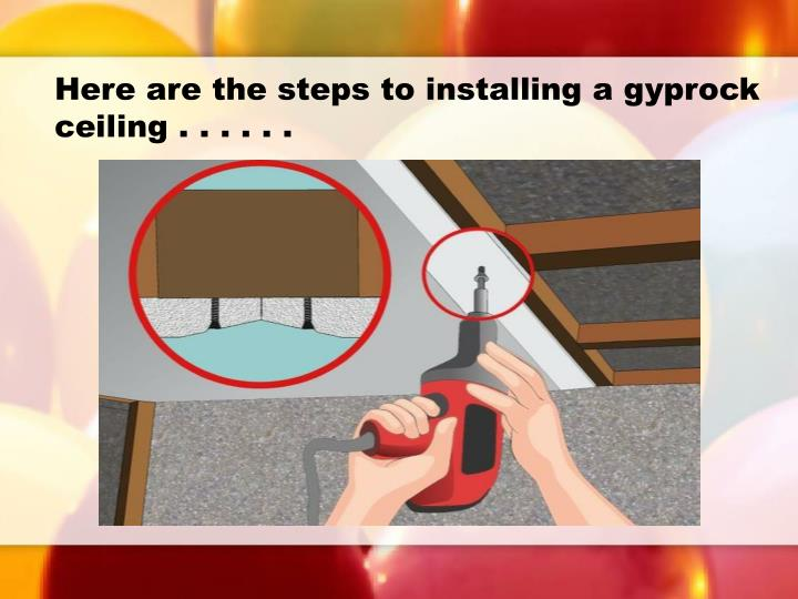 Here are the steps to installing a gyprock
