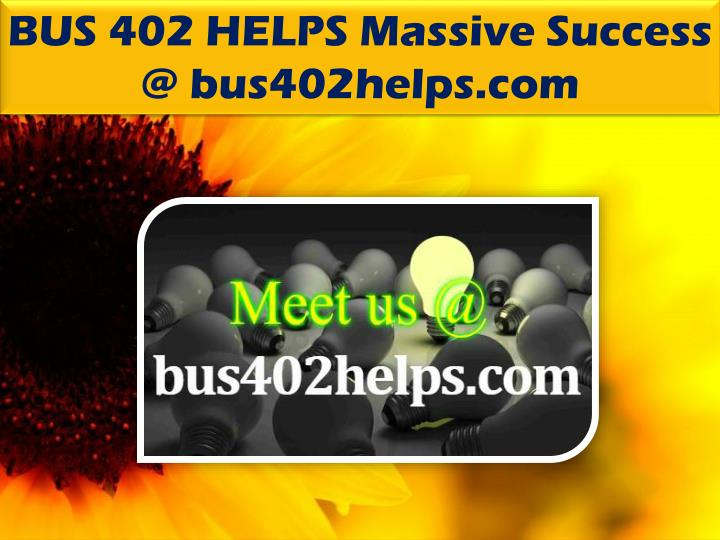 BUS 402 HELPS Massive