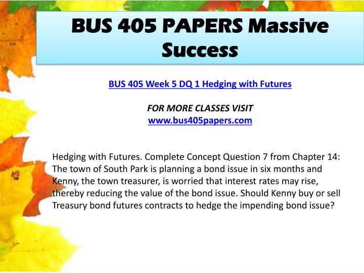 BUS 405 PAPERS Massive Success