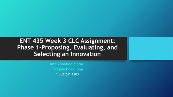 Ent 435 week 3 clc assignment phase 1 proposing evaluating and selecting an innovation