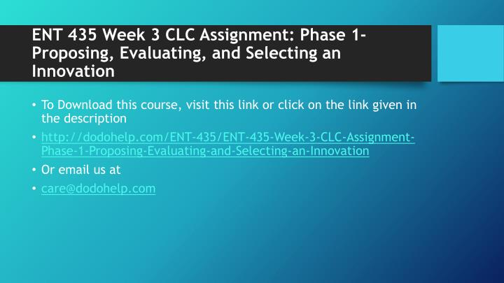 ENT 435 Week 3 CLC Assignment: Phase 1-Proposing, Evaluating, and Selecting an Innovation