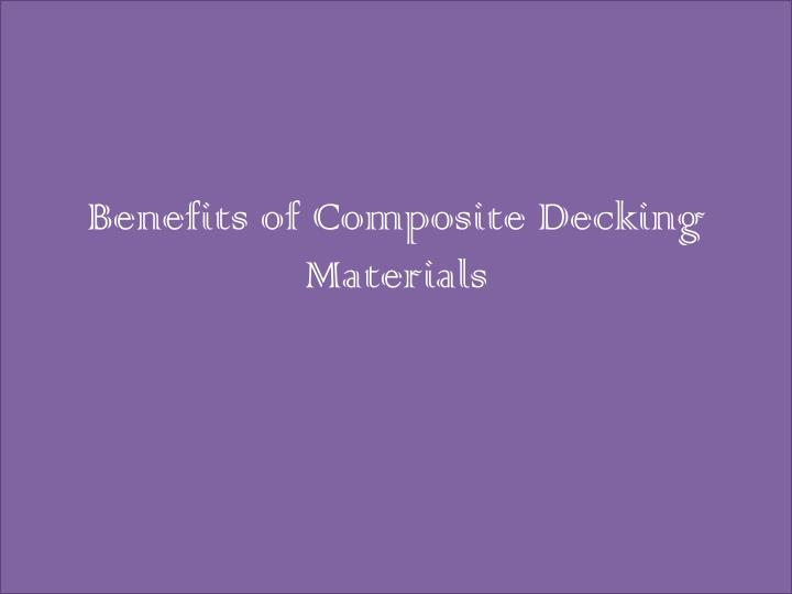 Benefits of composite decking materials