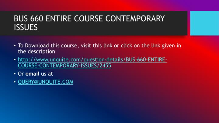 BUS 660 ENTIRE COURSE CONTEMPORARY ISSUES