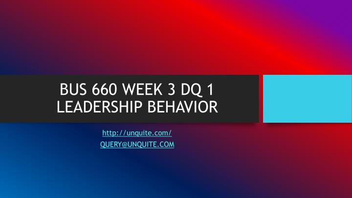 bus 660 week 3 dq 1 leadership behavior