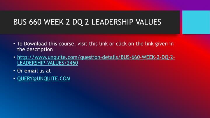 BUS 660 WEEK 2 DQ 2 LEADERSHIP VALUES