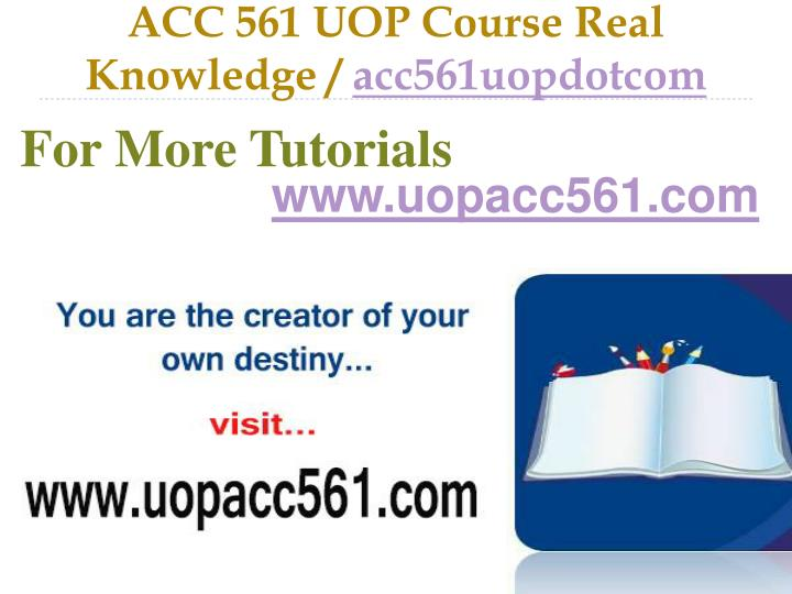 Acc 561 uop course real knowledge acc561uopdotcom