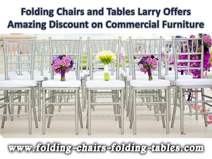 Folding Chairs and Tables Larry Offers Amazing Discount on Commercial Furniture
