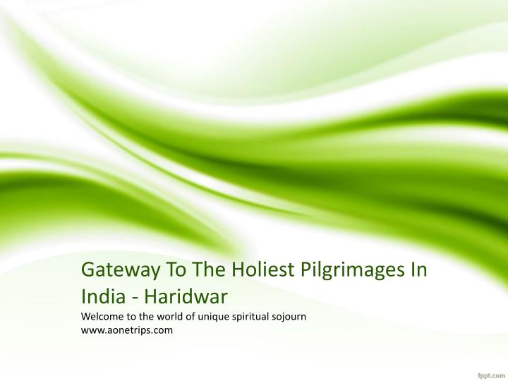 Gateway to the holiest pilgrimages in india haridwar