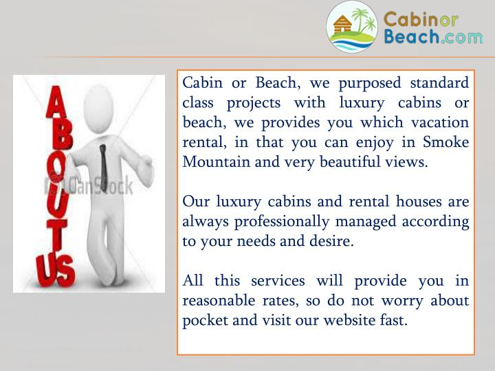 Cabin or Beach, we purposed standard class projects with luxury cabins or beach, we provides you which vacation rental, in that you can enjoy in Smoke Mountain and very beautiful views.