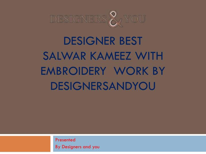 Designer best salwar kameez with embroidery work by designersandyou