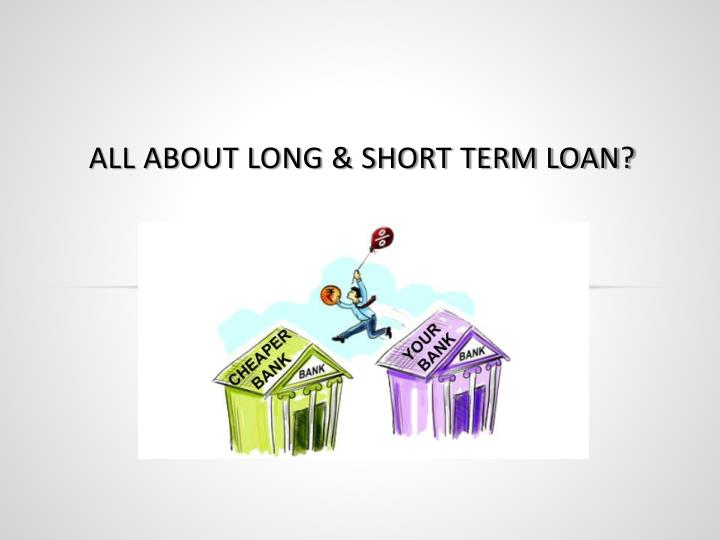 All about long short term loan