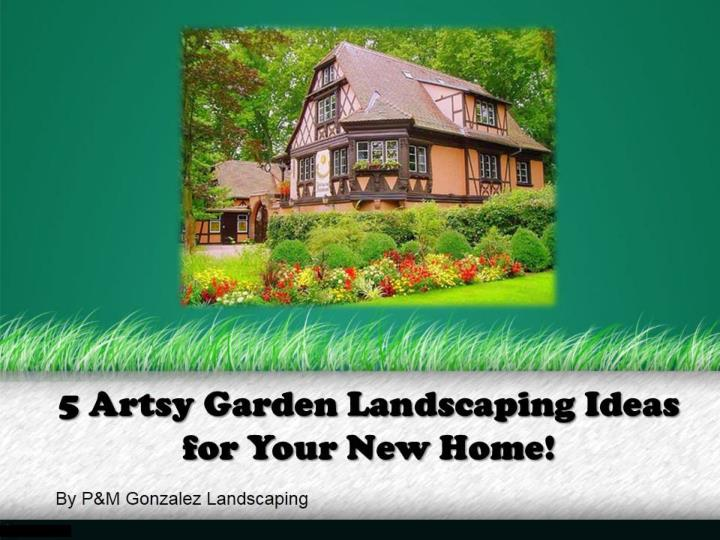 5 artsy garden landscaping ideas for your new home