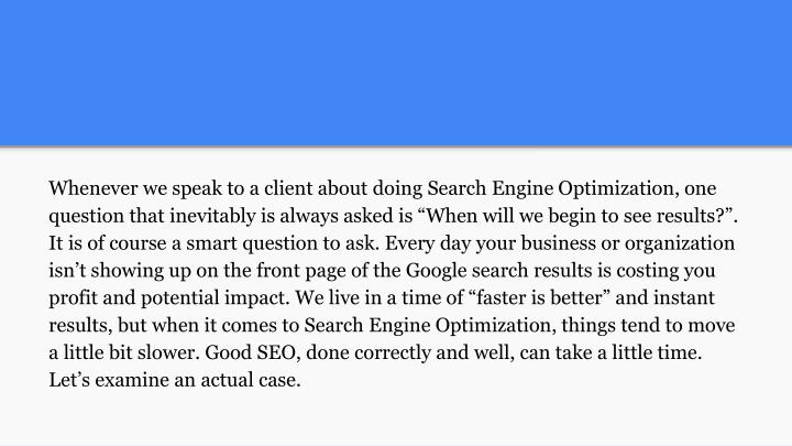 Whenever we speak to a client about doing Search Engine Optimization, one question that inevitably i...