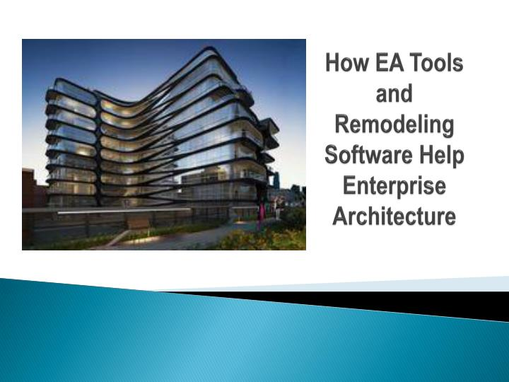 How ea tools and remodeling software help enterprise architecture