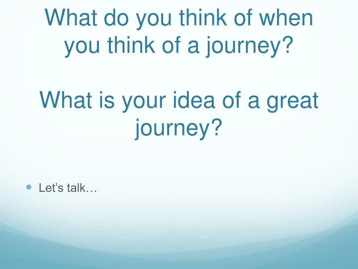 What do you think of when you think of a journey?