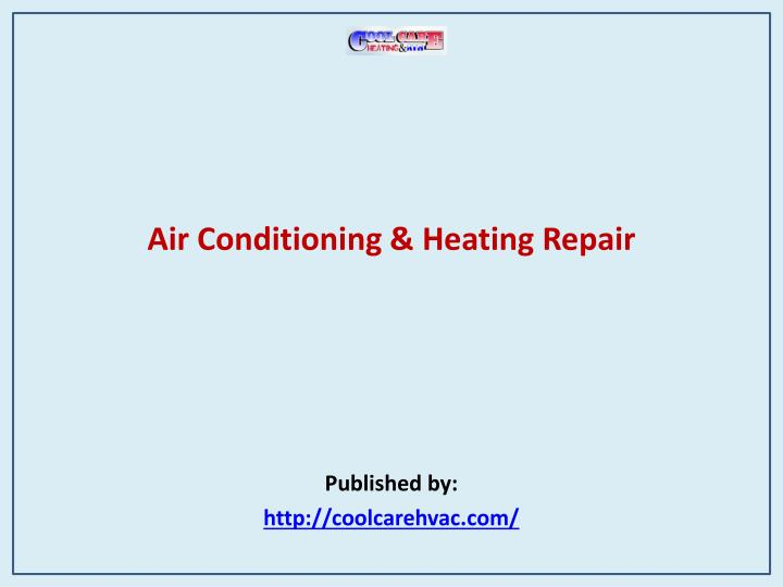 Air conditioning heating repair published by http coolcarehvac com