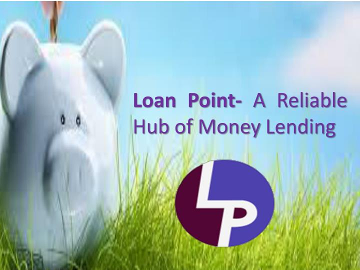 Loan point a reliable hub of money lending