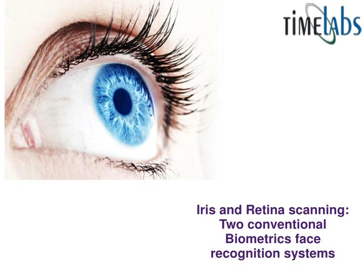 Iris and Retina scanning: Two conventional Biometrics face recognition systems