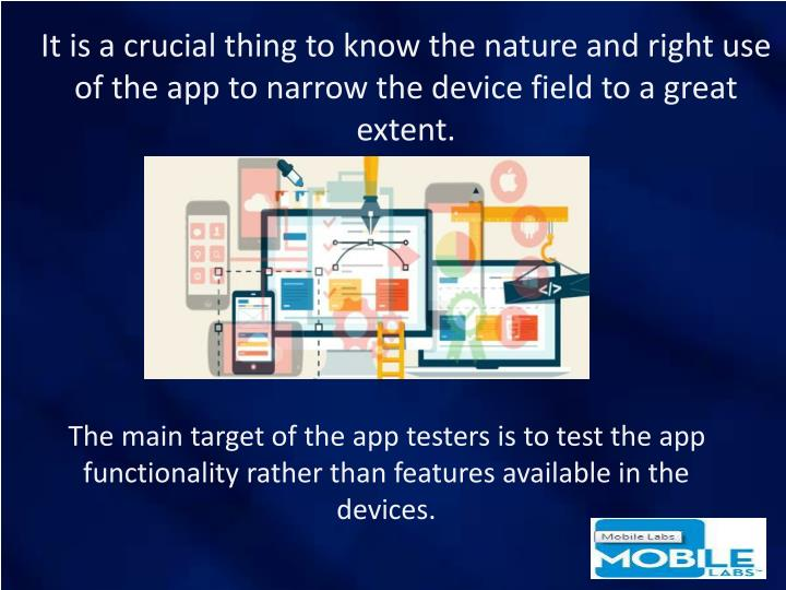 It is a crucial thing to know the nature and right use of the app to narrow the device field to a great extent.