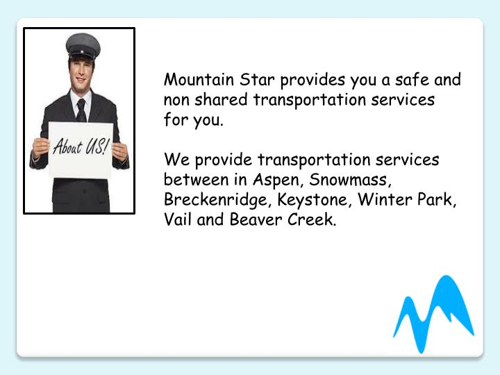 Mountain Star provides you a safe and non shared transportation services for you