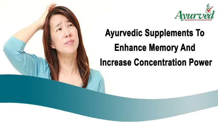 Ayurvedic supplements to enhance memory and increase concentration power