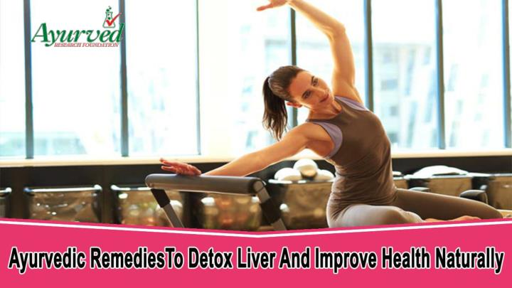 Ayurvedic remedies to detox liver and improve health naturally