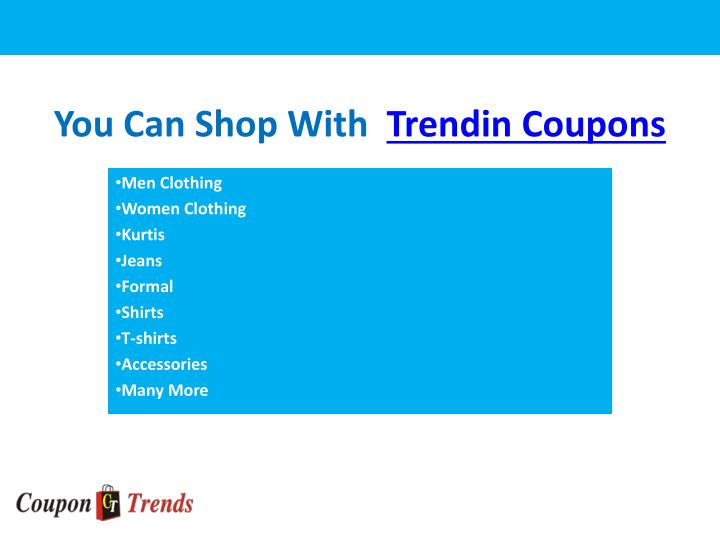 You can shop with trendin coupons