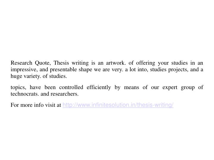 Research Quote, Thesis writing is an artwork. of offering your studies in an impressive, and presentable shape we are very. a lot into, studies projects, and a huge variety. of studies.