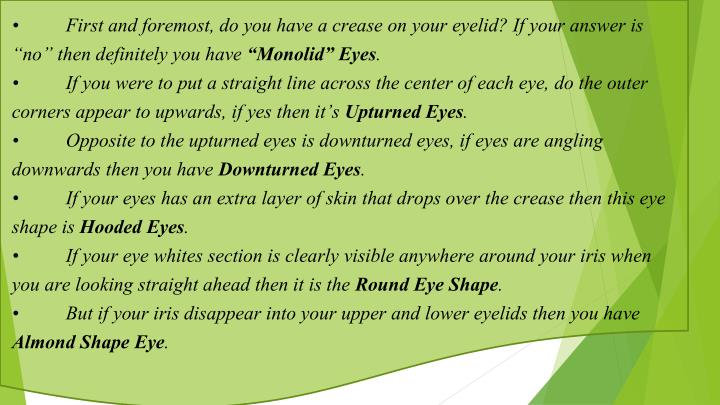 "•First and foremost, do you have a crease on your eyelid? If your answer is ""no"" then definitely you have"