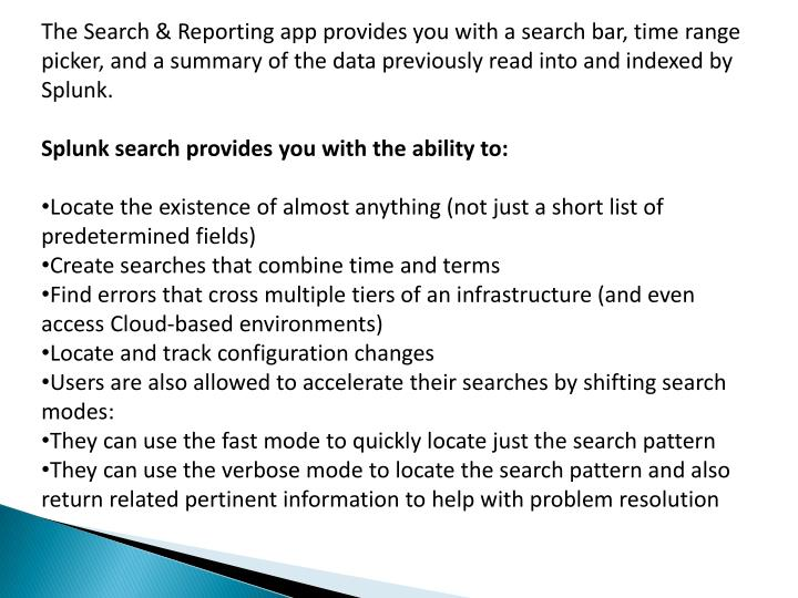 The Search & Reporting app provides you with a search bar, time range picker, and a summary of the data previously read into and indexed by Splunk.
