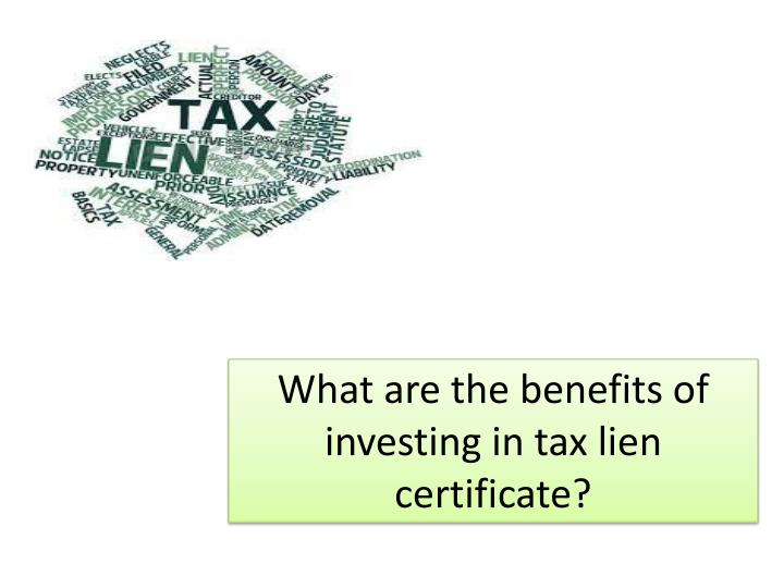 W hat are the benefits of investing in tax lien certificate