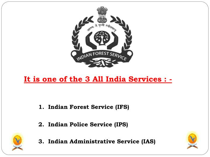 It is one of the 3 All India Services : -