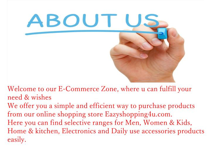 Welcome to our E-Commerce Zone, where u can fulfill your need & wishes