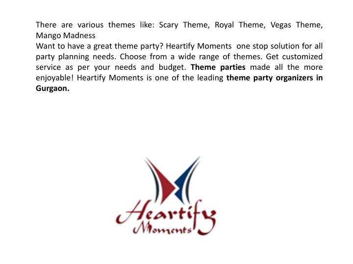 There are various themes like: Scary Theme, Royal Theme, Vegas Theme, Mango Madness