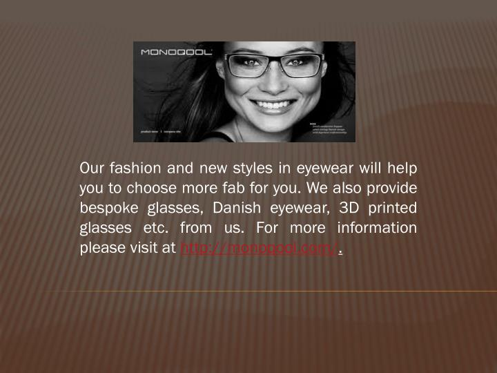 Our fashion and new styles in eyewear will help you to choose more
