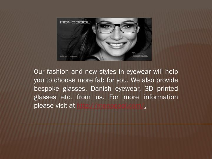 Our fashion and new styles in eyewear will help